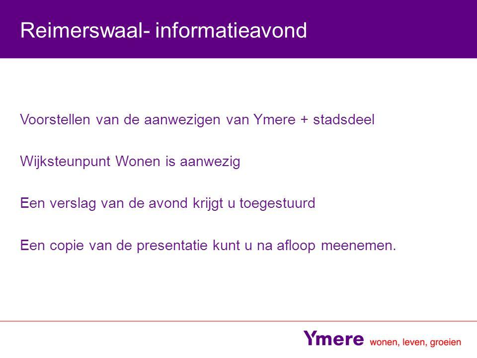 Voorstellen van de aanwezigen van Ymere + stadsdeel Wijksteunpunt Wonen is aanwezig Een verslag van de avond krijgt u toegestuurd Een copie van de pre