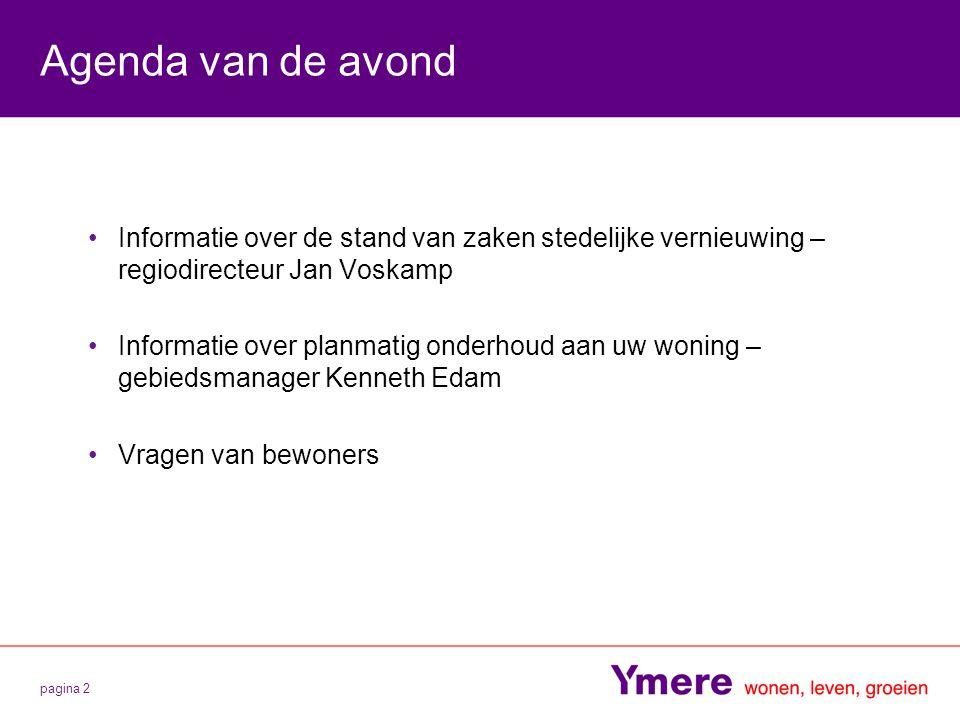 pagina 2 Agenda van de avond Informatie over de stand van zaken stedelijke vernieuwing – regiodirecteur Jan Voskamp Informatie over planmatig onderhou