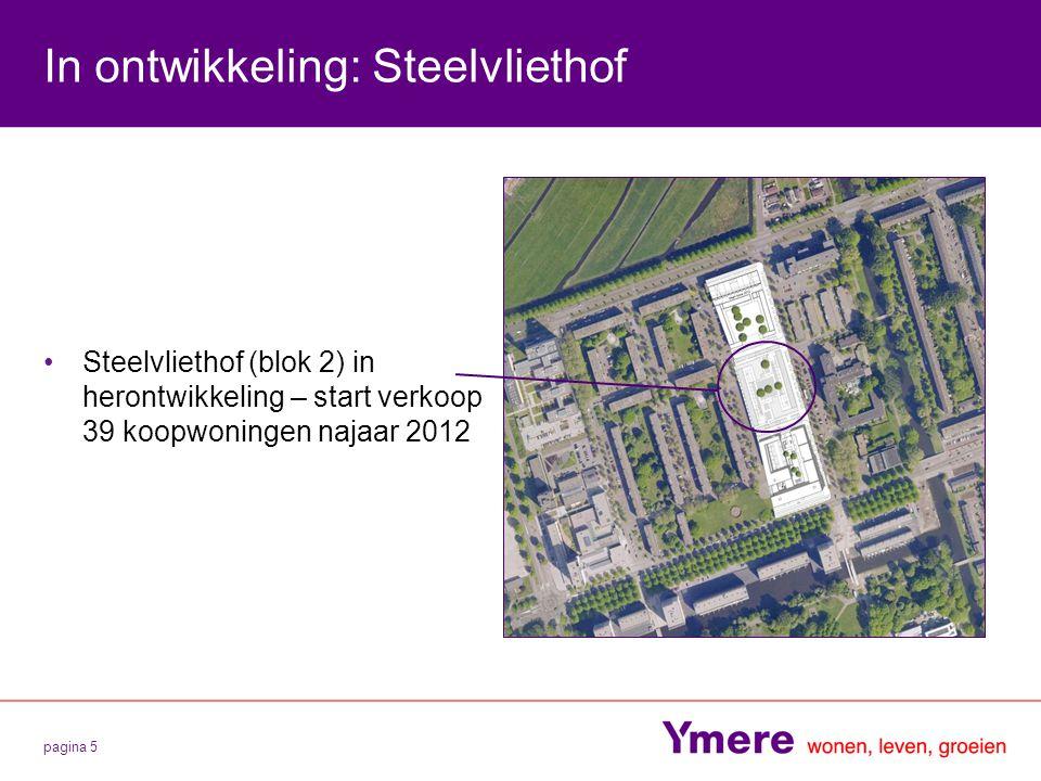 pagina 5 In ontwikkeling: Steelvliethof Steelvliethof (blok 2) in herontwikkeling – start verkoop 39 koopwoningen najaar 2012