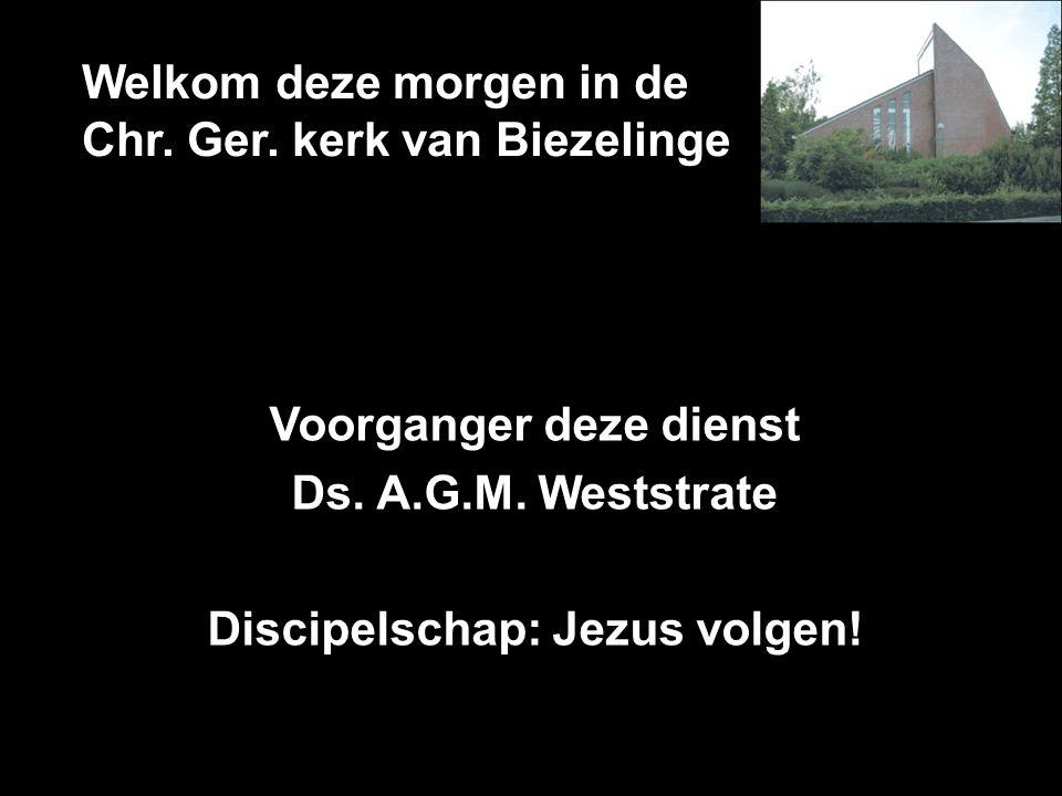 Welkom deze morgen in de Chr.Ger. kerk van Biezelinge Voorganger deze dienst Ds.