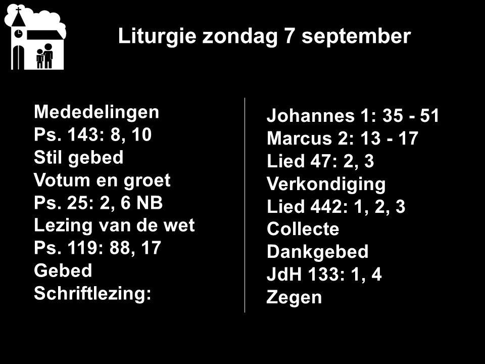 Liturgie zondag 7 september Mededelingen Ps.143: 8, 10 Stil gebed Votum en groet Ps.
