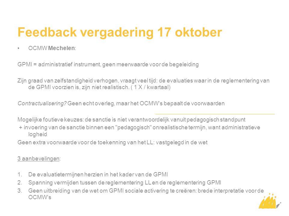 Feedback vergadering 17 oktober OCMW Mechelen: GPMI = administratief instrument, geen meerwaarde voor de begeleiding Zijn graad van zelfstandigheid verhogen, vraagt veel tijd: de evaluaties waar in de reglementering van de GPMI voorzien is, zijn niet realistisch.