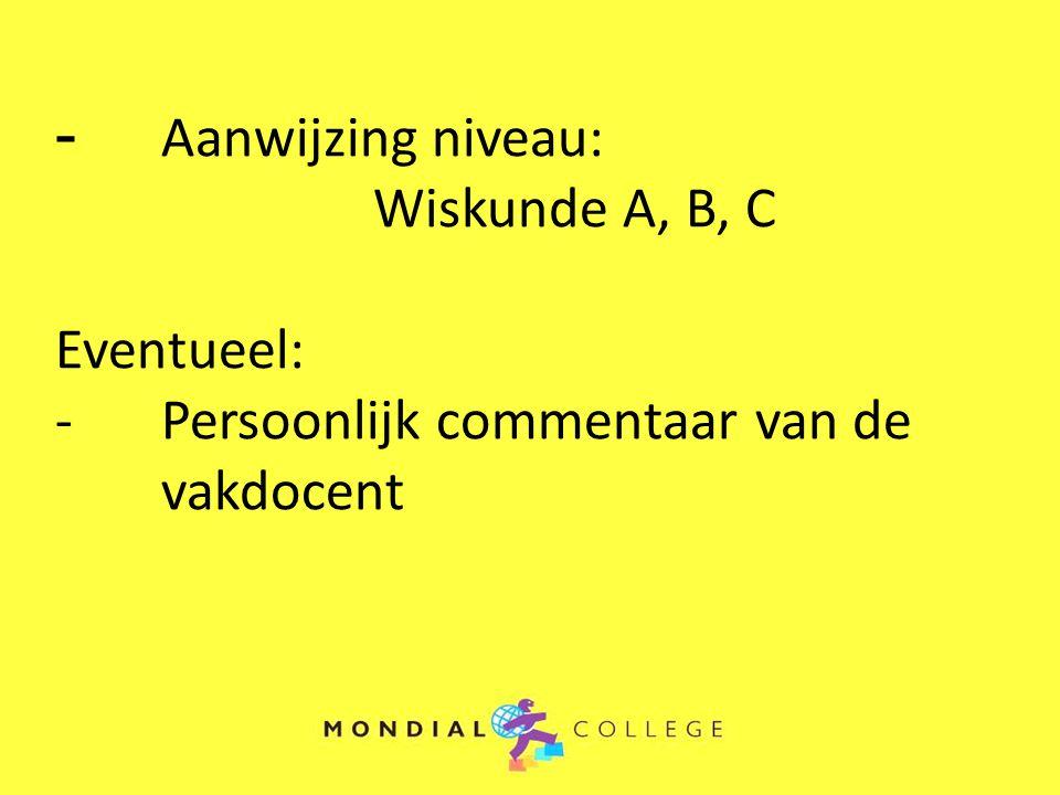 - Aanwijzing niveau: Wiskunde A, B, C Eventueel: -Persoonlijk commentaar van de vakdocent