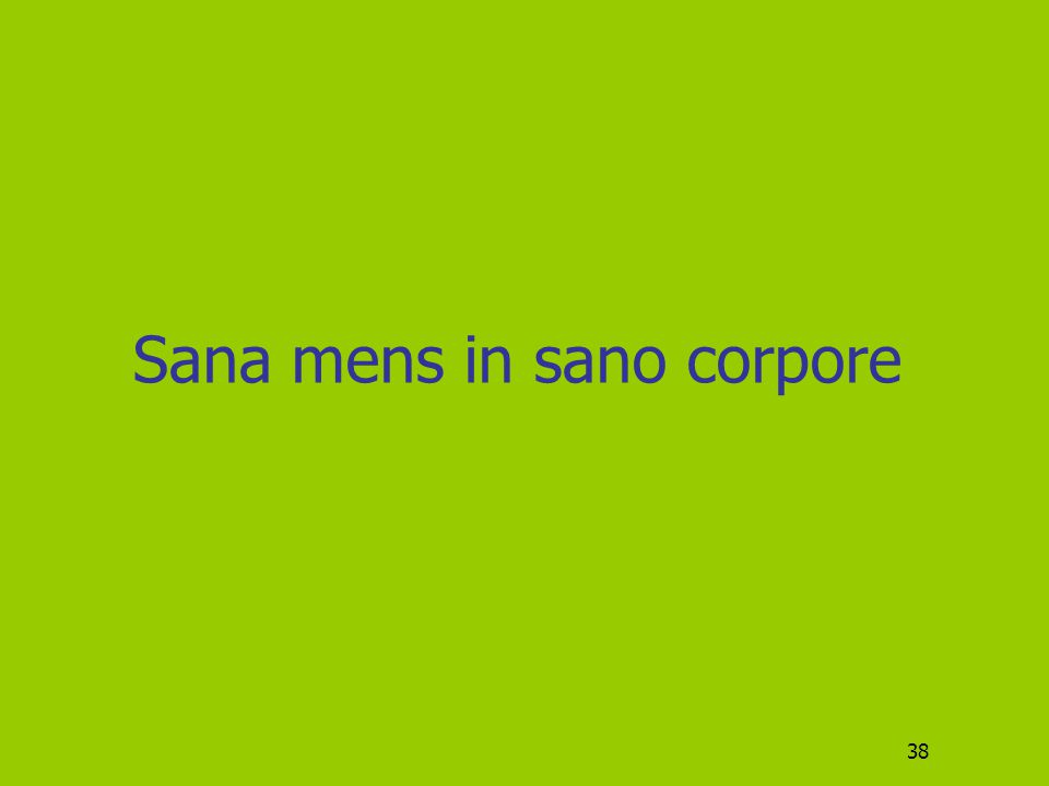 Sana mens in sano corpore 38