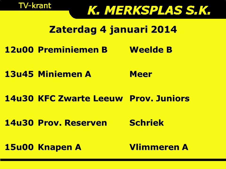 Zaterdag 4 januari 2014 12u00 Preminiemen B Weelde B 13u45 Miniemen A Meer 14u30 KFC Zwarte Leeuw Prov.