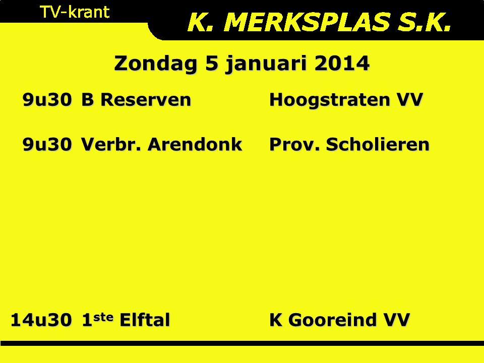Zondag 5 januari 2014 9u30 B Reserven Hoogstraten VV 9u30 Verbr.