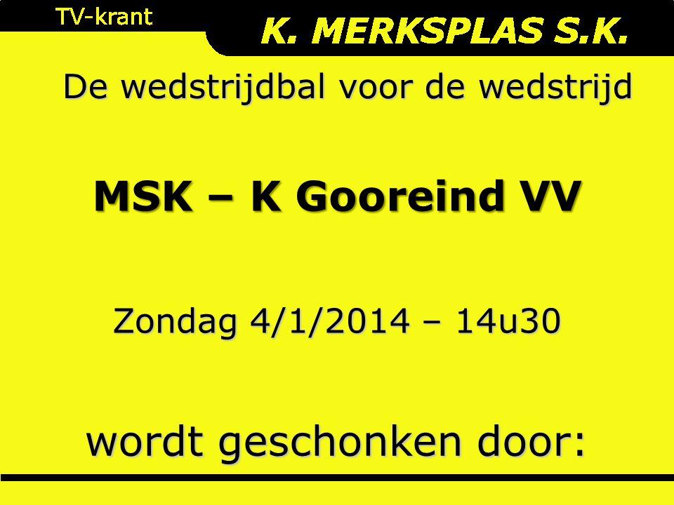 De wedstrijdbal voor de wedstrijd wordt geschonken door: Zondag 4/1/2014 – 14u30 MSK – K Gooreind VV
