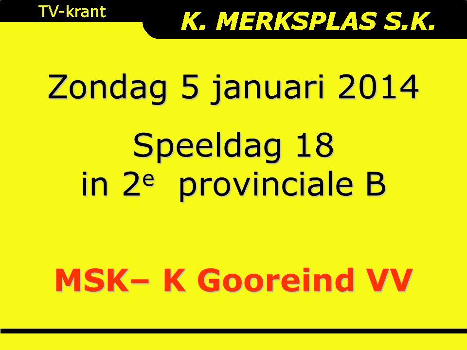 Zondag 5 januari 2014 Speeldag 18 in 2 e provinciale B MSK– K Gooreind VV