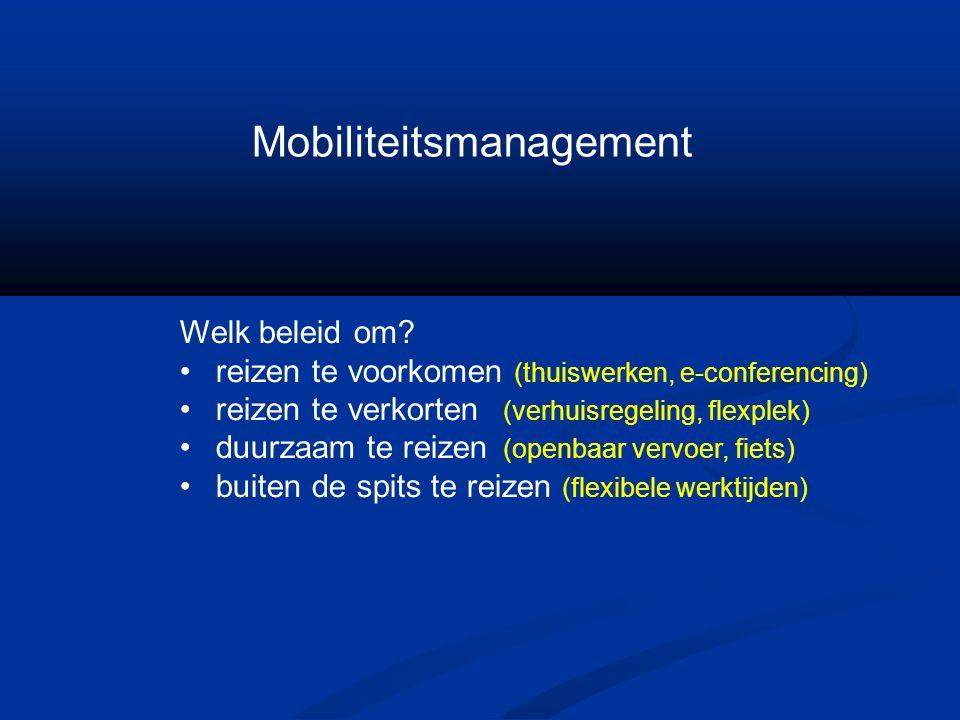 Welk beleid om? reizen te voorkomen (thuiswerken, e-conferencing) reizen te verkorten (verhuisregeling, flexplek) duurzaam te reizen (openbaar vervoer