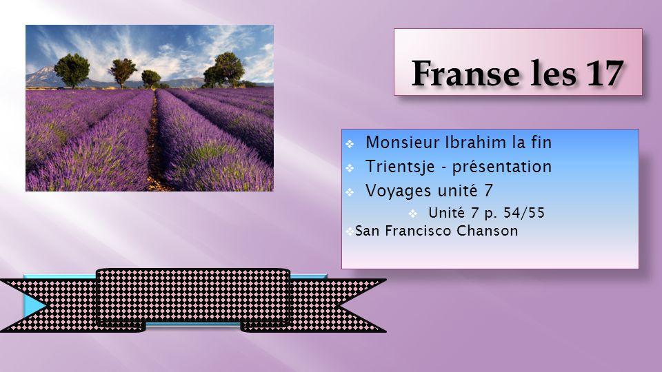  Monsieur Ibrahim la fin  Trientsje - présentation  Voyages unité 7  Unité 7 p. 54/55  San Francisco Chanson Aujourd'hui nous sommes le 4 février