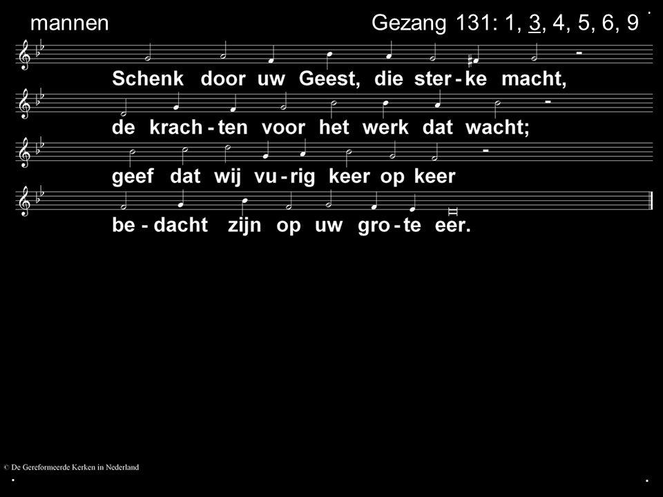 ... Gezang 131: 1, 3, 4, 5, 6, 9 mannen