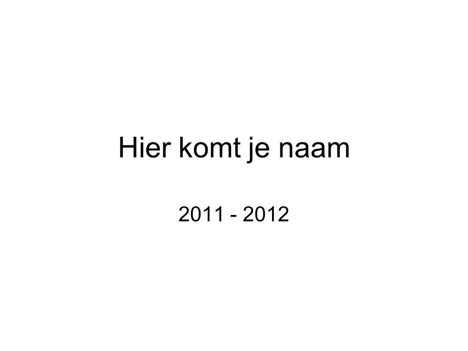 Hier komt je naam 2011 - 2012