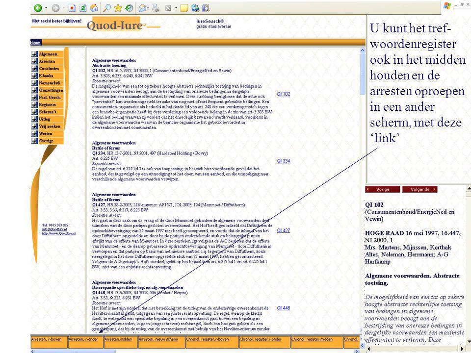 U kunt het tref- woordenregister ook in het midden houden en de arresten oproepen in een ander scherm, met deze 'link'.