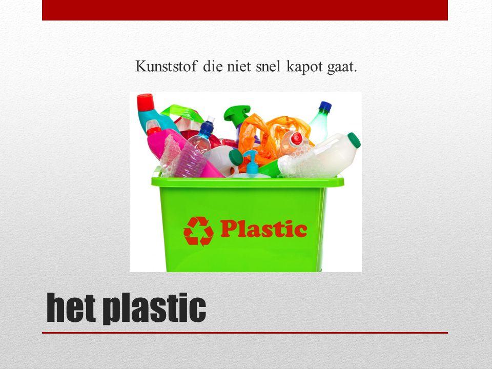 het plastic Kunststof die niet snel kapot gaat.