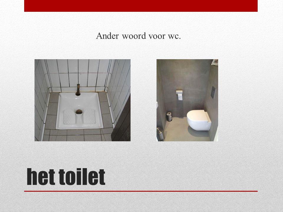 het toilet Ander woord voor wc.