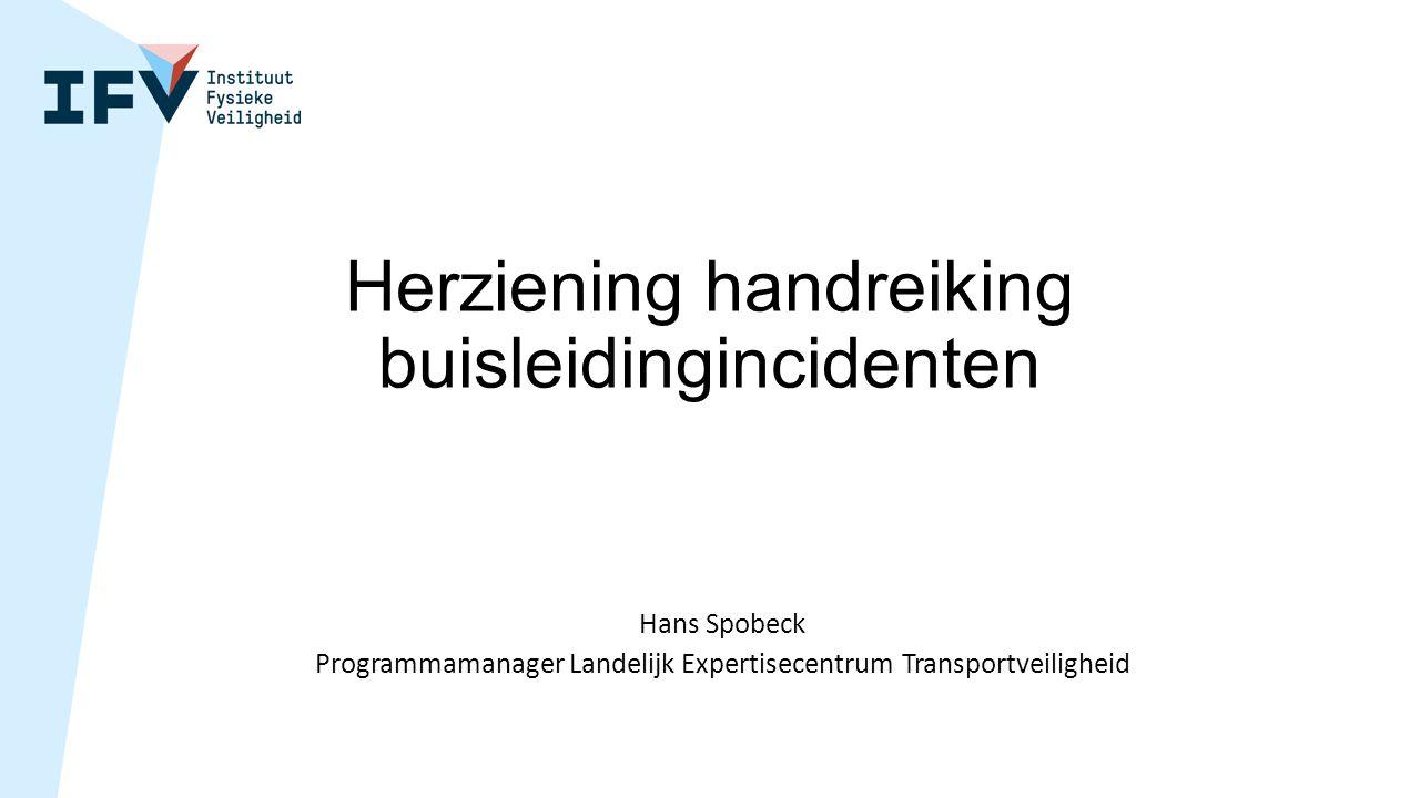 Herziening handreiking buisleidingincidenten Hans Spobeck Programmamanager Landelijk Expertisecentrum Transportveiligheid
