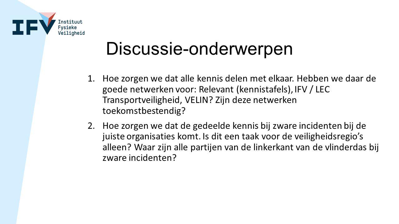 Discussie-onderwerpen 1.Hoe zorgen we dat alle kennis delen met elkaar. Hebben we daar de goede netwerken voor: Relevant (kennistafels), IFV / LEC Tra