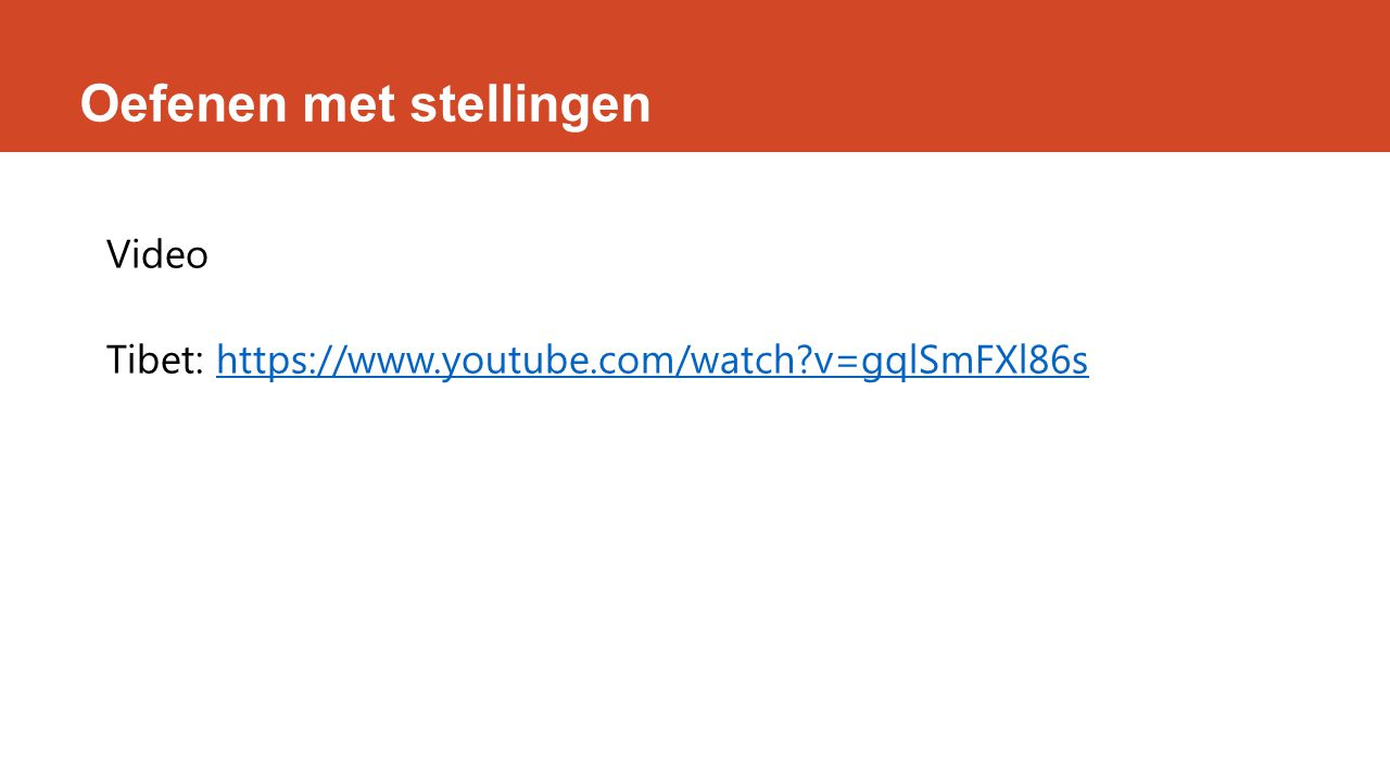 Oefenen met stellingen Video Tibet: https://www.youtube.com/watch?v=gqlSmFXl86shttps://www.youtube.com/watch?v=gqlSmFXl86s