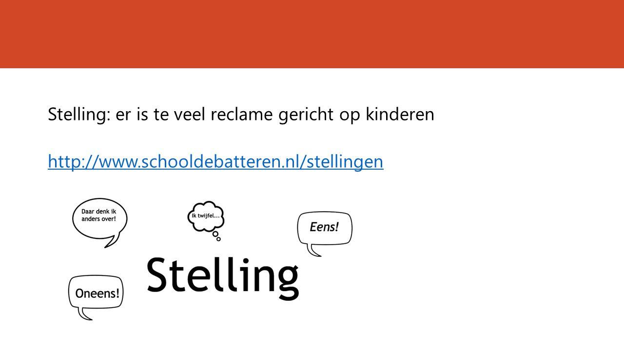 Stelling: er is te veel reclame gericht op kinderen http://www.schooldebatteren.nl/stellingen