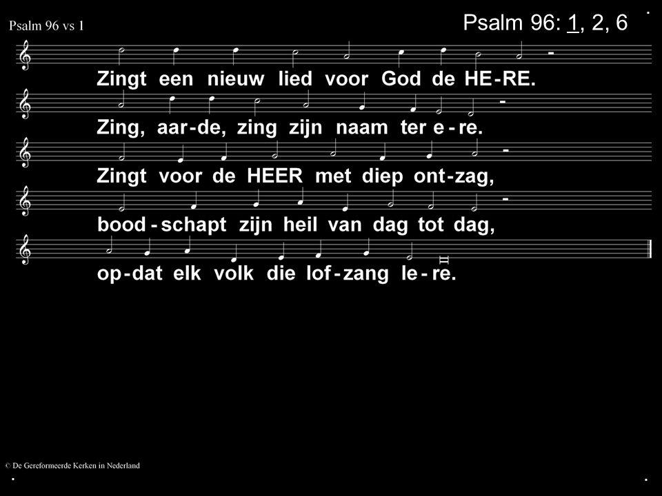 ... Psalm 96: 1, 2, 6