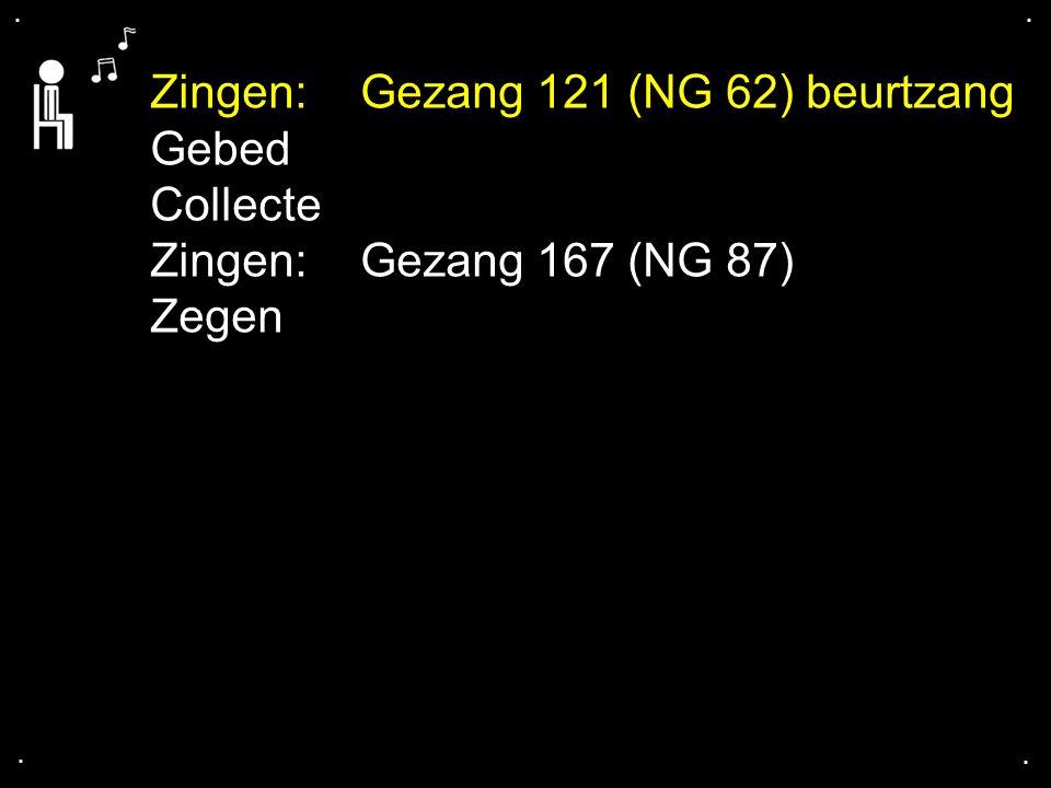 .... Zingen:Gezang 121 (NG 62) beurtzang Gebed Collecte Zingen:Gezang 167 (NG 87) Zegen