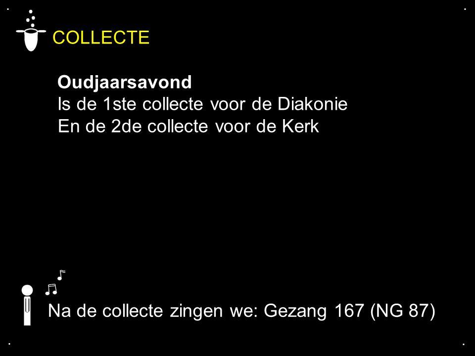 .... COLLECTE Oudjaarsavond Is de 1ste collecte voor de Diakonie En de 2de collecte voor de Kerk Na de collecte zingen we: Gezang 167 (NG 87)