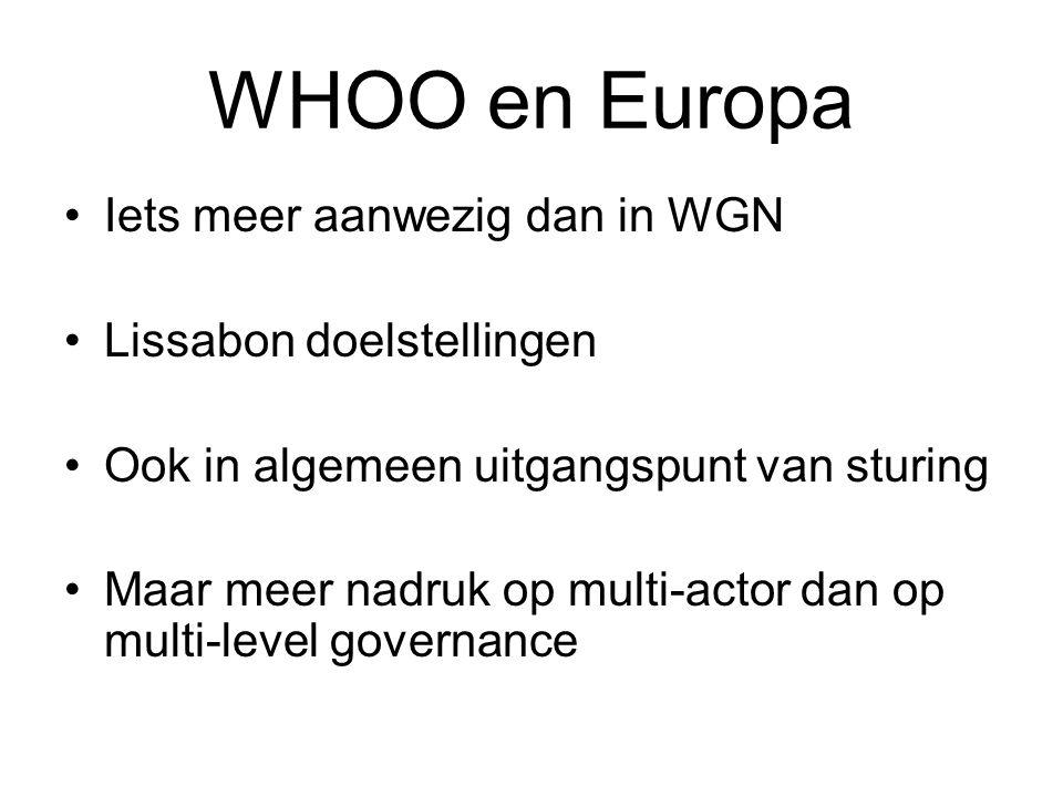 WHOO en Europa Iets meer aanwezig dan in WGN Lissabon doelstellingen Ook in algemeen uitgangspunt van sturing Maar meer nadruk op multi-actor dan op multi-level governance
