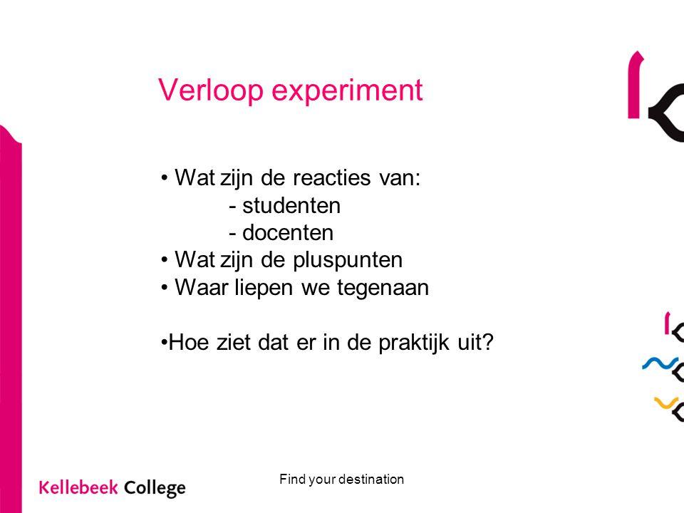 Find your destination Verloop experiment Wat zijn de reacties van: - studenten - docenten Wat zijn de pluspunten Waar liepen we tegenaan Hoe ziet dat