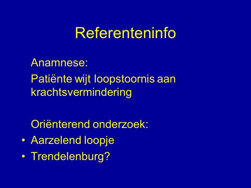 Referenteninfo Anamnese: Patiënte wijt loopstoornis aan krachtsvermindering Oriënterend onderzoek: Aarzelend loopje Trendelenburg?