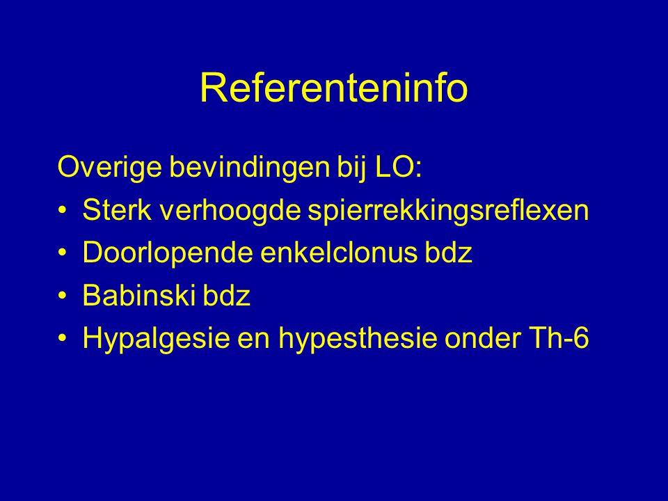 Referenteninfo Overige bevindingen bij LO: Sterk verhoogde spierrekkingsreflexen Doorlopende enkelclonus bdz Babinski bdz Hypalgesie en hypesthesie on