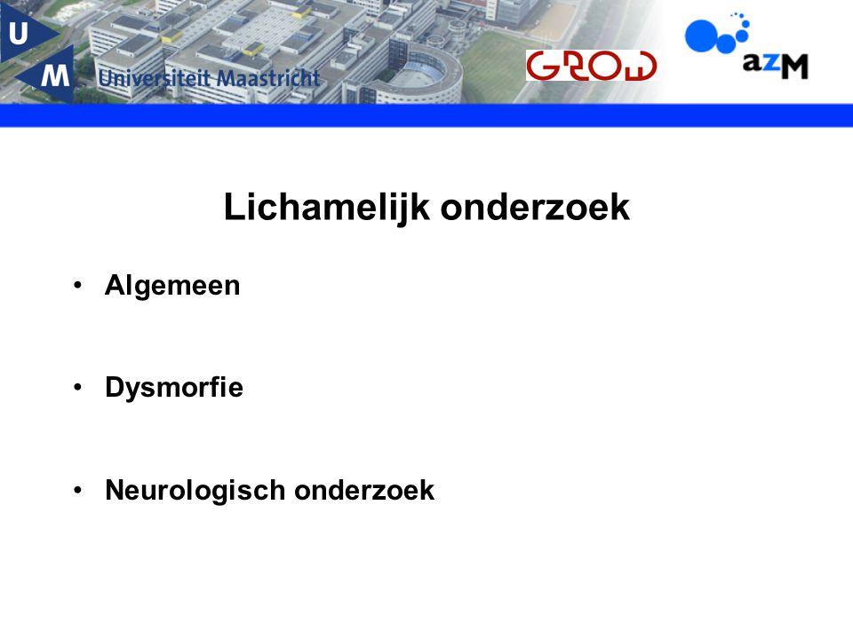 Lichamelijk onderzoek Algemeen Dysmorfie Neurologisch onderzoek