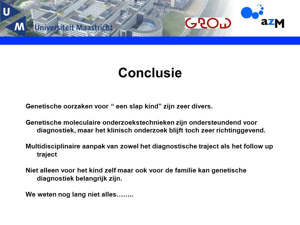 """Conclusie Genetische oorzaken voor """" een slap kind"""" zijn zeer divers. Genetische moleculaire onderzoekstechnieken zijn ondersteundend voor diagnostiek"""