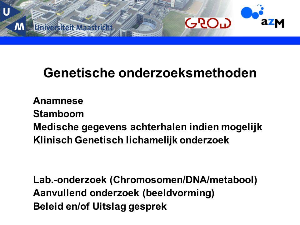 Anamnese Stamboom Medische gegevens achterhalen indien mogelijk Klinisch Genetisch lichamelijk onderzoek Lab.-onderzoek (Chromosomen/DNA/metabool) Aan