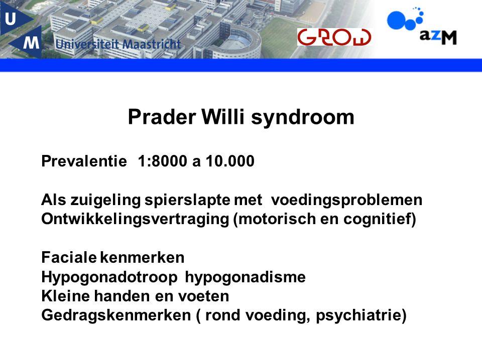 Prader Willi syndroom Prevalentie 1:8000 a 10.000 Als zuigeling spierslapte met voedingsproblemen Ontwikkelingsvertraging (motorisch en cognitief) Fac