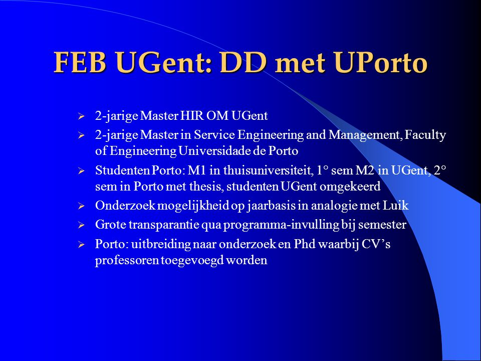 FEB UGent: DD met UPorto  2-jarige Master HIR OM UGent  2-jarige Master in Service Engineering and Management, Faculty of Engineering Universidade d