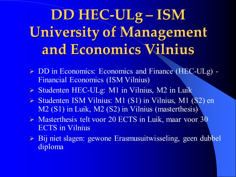 DD HEC-ULg – ISM University of Management and Economics Vilnius  DD in Economics: Economics and Finance (HEC-ULg) - Financial Economics (ISM Vilnius)