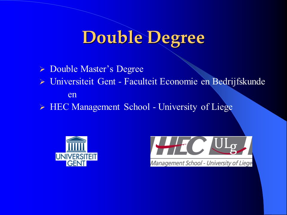 Double Degree  Double Master's Degree  Universiteit Gent - Faculteit Economie en Bedrijfskunde en  HEC Management School - University of Liege