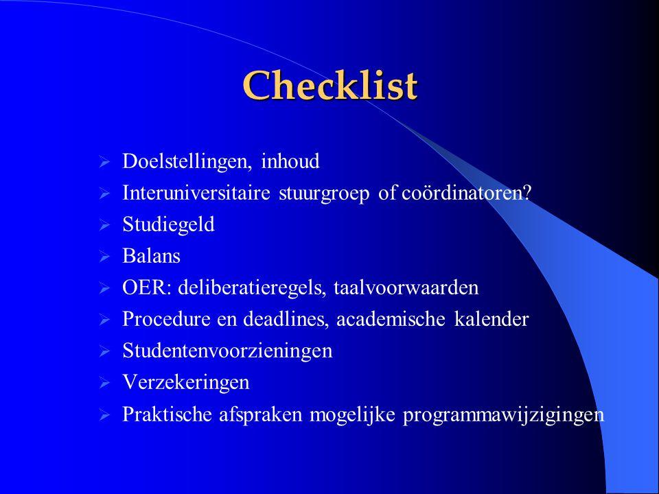 Checklist  Doelstellingen, inhoud  Interuniversitaire stuurgroep of coördinatoren?  Studiegeld  Balans  OER: deliberatieregels, taalvoorwaarden 