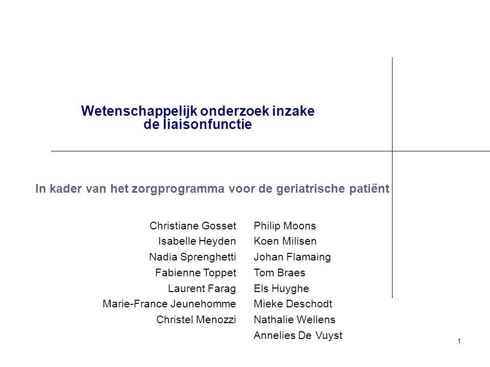 1 Wetenschappelijk onderzoek inzake de liaisonfunctie Philip Moons Koen Milisen Johan Flamaing Tom Braes Els Huyghe Mieke Deschodt Nathalie Wellens An