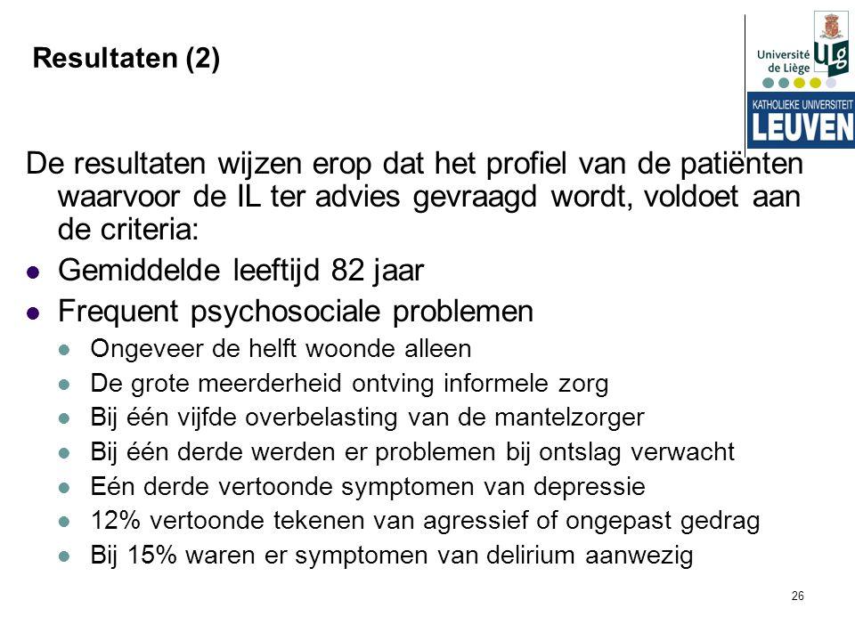 26 Resultaten (2) De resultaten wijzen erop dat het profiel van de patiënten waarvoor de IL ter advies gevraagd wordt, voldoet aan de criteria: Gemidd