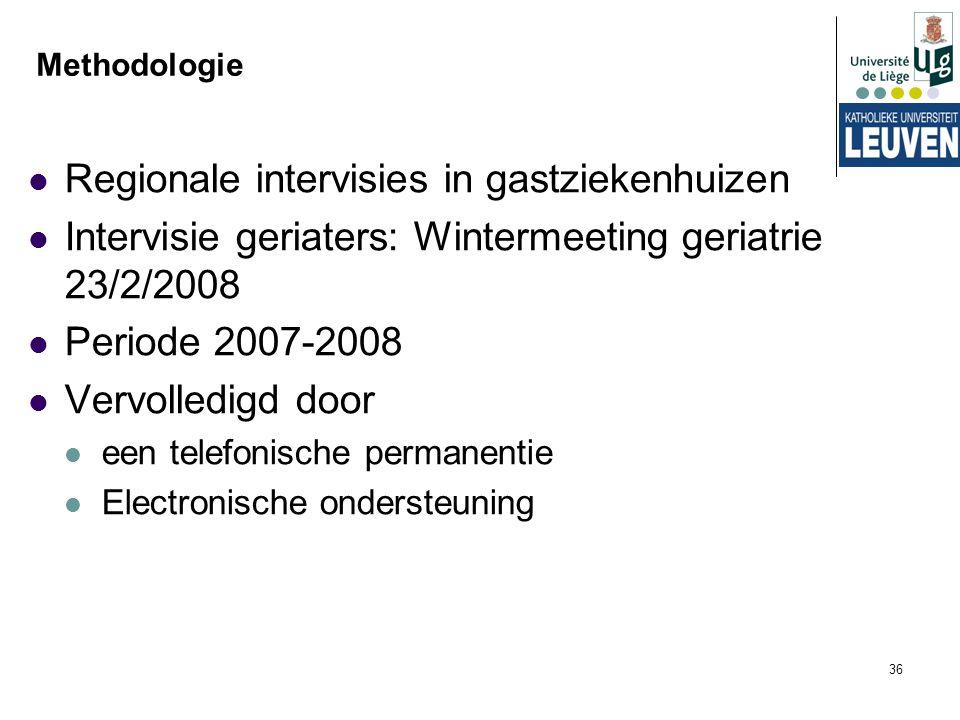 36 Methodologie Regionale intervisies in gastziekenhuizen Intervisie geriaters: Wintermeeting geriatrie 23/2/2008 Periode 2007-2008 Vervolledigd door