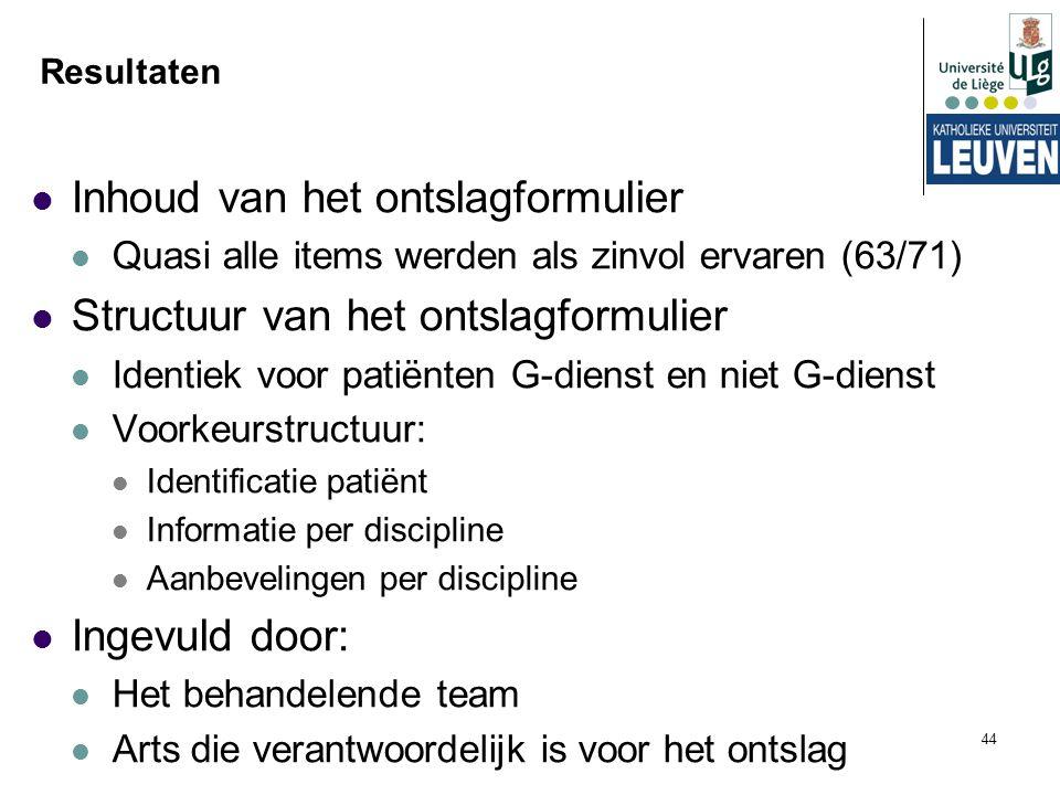 44 Resultaten Inhoud van het ontslagformulier Quasi alle items werden als zinvol ervaren (63/71) Structuur van het ontslagformulier Identiek voor pati