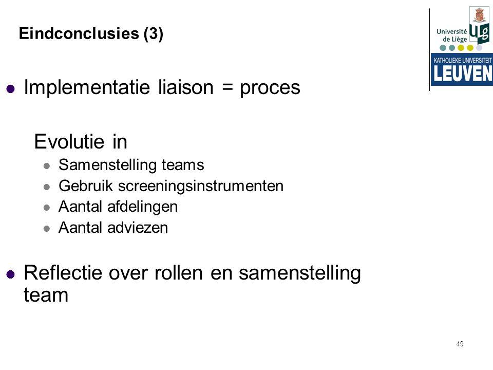 49 Eindconclusies (3) Implementatie liaison = proces Evolutie in Samenstelling teams Gebruik screeningsinstrumenten Aantal afdelingen Aantal adviezen