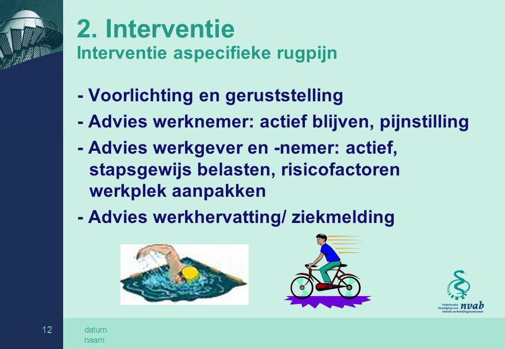 datum naam 12 2. Interventie Interventie aspecifieke rugpijn - Voorlichting en geruststelling - Advies werknemer: actief blijven, pijnstilling - Advie