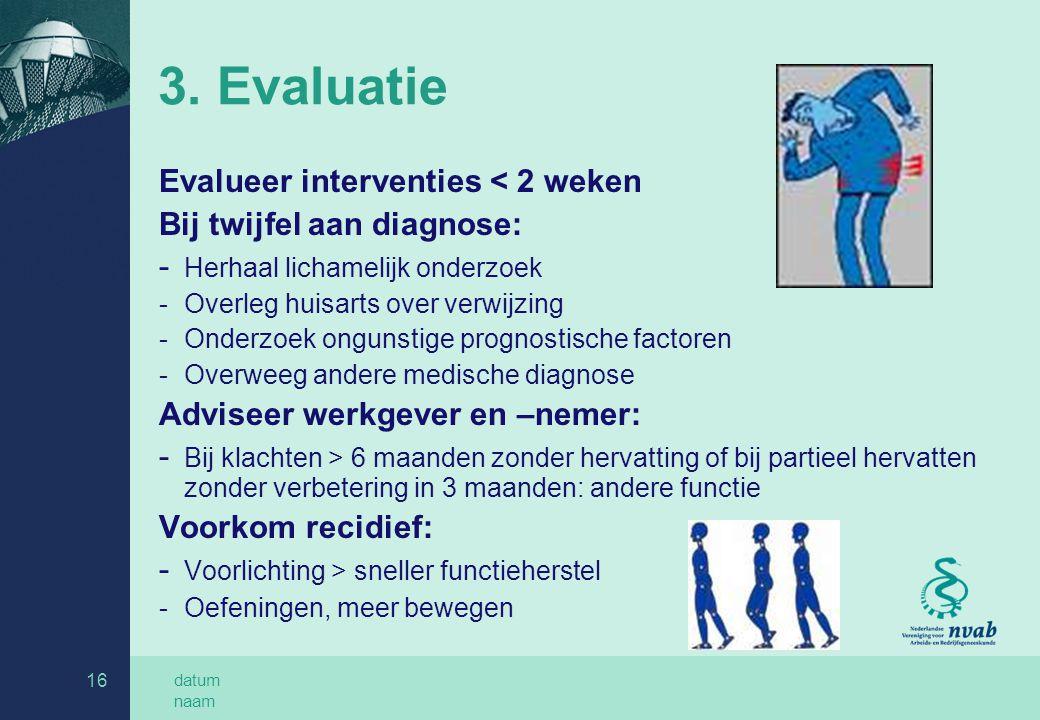 datum naam 16 3. Evaluatie Evalueer interventies < 2 weken Bij twijfel aan diagnose: - Herhaal lichamelijk onderzoek -Overleg huisarts over verwijzing