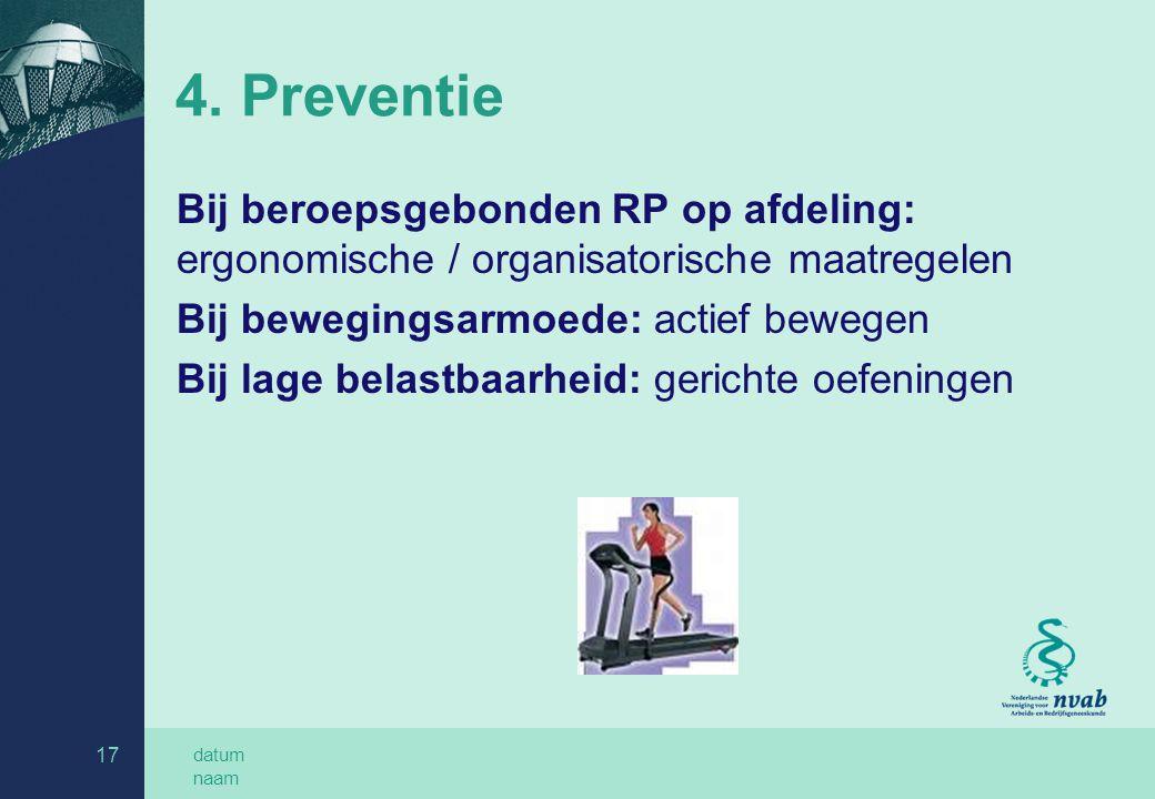 datum naam 17 4. Preventie Bij beroepsgebonden RP op afdeling: ergonomische / organisatorische maatregelen Bij bewegingsarmoede: actief bewegen Bij la