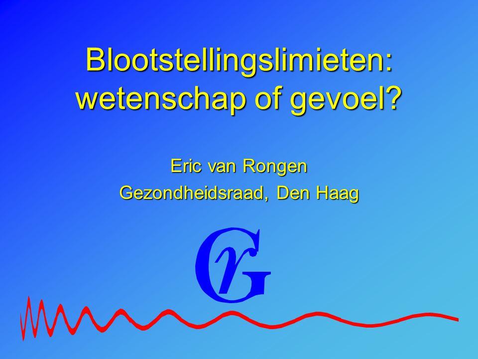 Blootstellingslimieten: wetenschap of gevoel? Eric van Rongen Gezondheidsraad, Den Haag