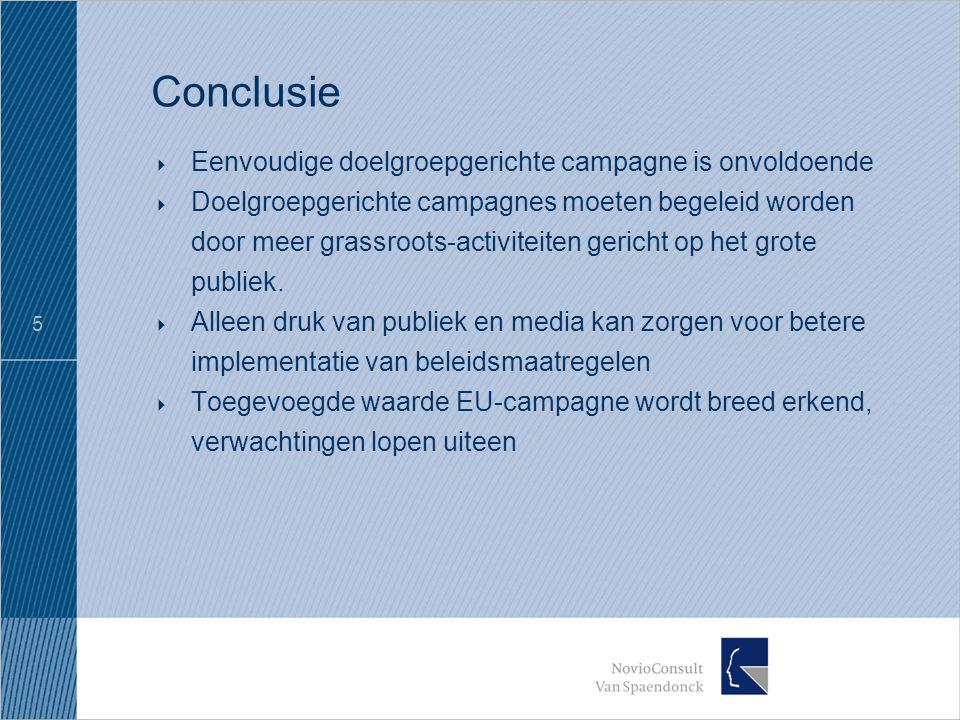 5 Conclusie  Eenvoudige doelgroepgerichte campagne is onvoldoende  Doelgroepgerichte campagnes moeten begeleid worden door meer grassroots-activiteiten gericht op het grote publiek.