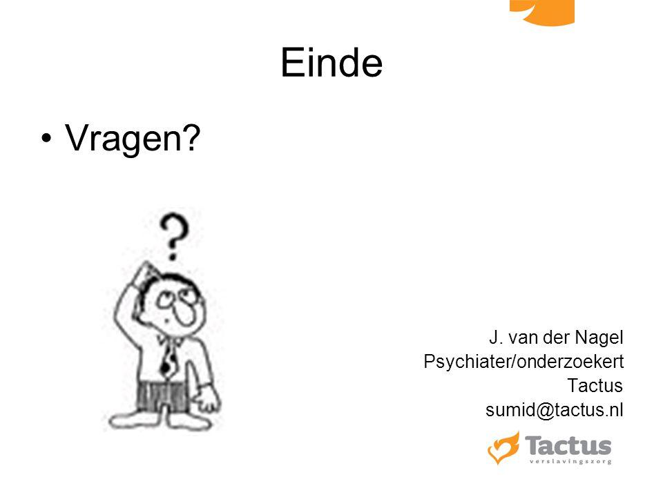 Einde Vragen J. van der Nagel Psychiater/onderzoekert Tactus sumid@tactus.nl