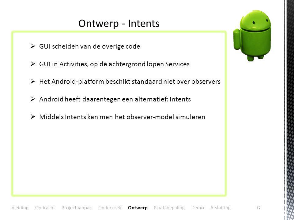 17 Ontwerp - Intents  GUI scheiden van de overige code  GUI in Activities, op de achtergrond lopen Services  Het Android-platform beschikt standaar